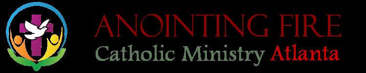 Anointing Fire Catholic Ministry, Atlanta  †